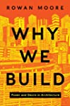 Why We Build: Power and Desire in Arc...