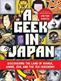 A Geek in Japan: Discovering the Land of Manga, Anime, Zen, and the Tea Ceremony