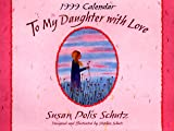 Cal 99 to My Daughter, With Love (0883964554) by Schutz, Susan Polis