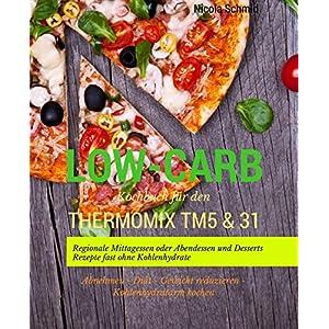 Low-Carb Kochbuch für den Thermomix TM5 & 31 Regionale Mittagessen oder Abendessen und De