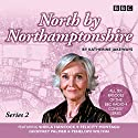 North by Northamptonshire - Series 2: The BBC Radio 4 Comedy Series Radio/TV Program by Katherine Jakeways Narrated by  full cast, Mackenzie Crook, Penelope Wilton, Sheila Hancock