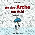 An der Arche um Acht Hörbuch von Ulrich Hub Gesprochen von: Ulrich Hub