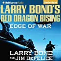 Larry Bond's Red Dragon Rising: Edge of War: Red Dragon, Book 2 (       UNABRIDGED) by Larry Bond, Jim DeFelice Narrated by Luke Daniels