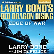 Larry Bond's Red Dragon Rising: Edge of War: Red Dragon, Book 2 | Larry Bond, Jim DeFelice