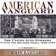 American Vanguard: The United Auto Workers During the Reuther Years, 1935-1970 Audiobook by John Barnard Narrated by Jeff D Konrad