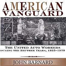 American Vanguard: The United Auto Workers During the Reuther Years, 1935-1970 | Livre audio Auteur(s) : John Barnard Narrateur(s) : Jeff D Konrad