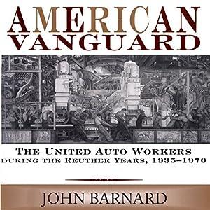 American Vanguard: The United Auto Workers During the Reuther Years, 1935-1970 Hörbuch von John Barnard Gesprochen von: Jeff D Konrad