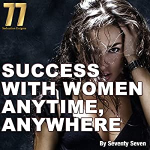 Success with Women Anytime, Anywhere Audiobook