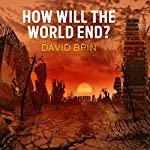 How Will the World End? | David Brin