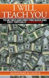img - for I Will Teach You How to Get Rich and Debt-Free Quick and Easy--Virtually Guaranteed! book / textbook / text book