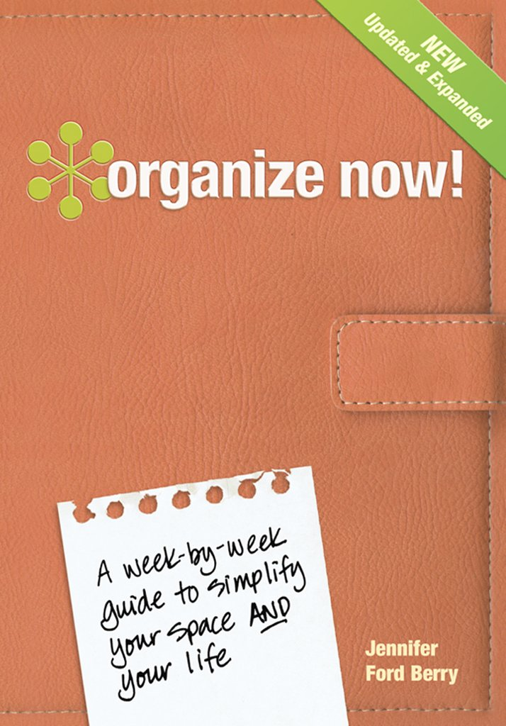 Organize Now!: A Week-by-Week Guide to Simplify Your Space and ...