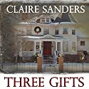 Three Gifts Audiobook by Claire Sanders Narrated by Lynden Blossom