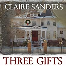 Three Gifts (       UNABRIDGED) by Claire Sanders Narrated by Lynden Blossom