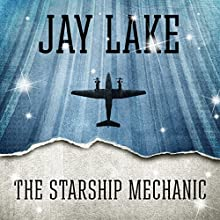The Starship Mechanic (       UNABRIDGED) by Jay Lake, Ken Scholes Narrated by Victor Bevine