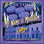 My Name is Markham: The Chronicles of St Mary's | Jodi Taylor