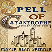 Spell of Catastrophe: Dance of the Gods, Book 1 | Mayer Alan Brenner