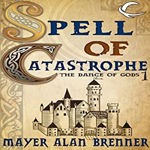 Spell of Catastrophe: Dance of the Gods, Book 1 | [Mayer Alan Brenner]