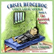 Chisel Hedgehog, Book 6: The Haunted Woods | Perry Crompton