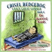 Chisel Hedgehog, Book 6: The Haunted Woods | Perry Crompton
