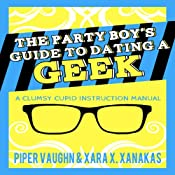 The Party Boy's Guide to Dating a Geek: A Clumsy Cupid Instruction Manual | [Piper Vaughn, Xara X. Xanakas]