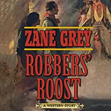 Robbers' Roost: A Western Story | Livre audio Auteur(s) : Zane Grey Narrateur(s) : Danny Campbell