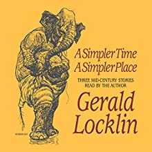 A Simpler Time, A Simpler Place: Three Mid-Century Stories (       UNABRIDGED) by Gerald Locklin Narrated by Gerald Locklin