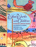 What Works With Children: Wisdom and Reflections from People Who Have Devoted Their Careers to Kids