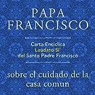 Carta Enciclica Laudato Si' del Santo Padre Francisco sobre el cuidado de la casa comun (       UNABRIDGED) by  Papa Francisco Narrated by Gustavo Dardes