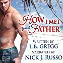 How I Met Your Father Audiobook by L. B. Gregg Narrated by Nick J. Russo