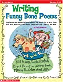 Writing Funny Bone Poems: Easy Lessons and Models by Favorite Poets That Teach Kids to Write Funny Free Verse, Rollicking Riddle Poems, Laugh-Ou