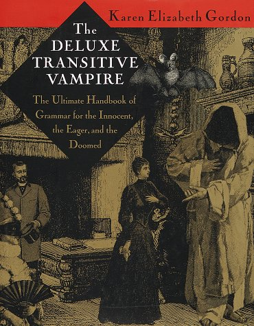 The Deluxe Transitive Vampire: The Ultimate Handbook of Grammar for the Innocent, the Eager, and the Doomed, Karen Elizabeth Gordon