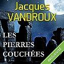 Les pierres couchées Hörbuch von Jacques Vandroux Gesprochen von: Jacques Allaire