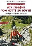 Wandern von Hütte zu Hütte mit Kindern: Die schönsten Familienwanderungen und Hüttentouren mit Kindern - vom Allgäu bis ins Berchtesgadener Land. Mit vielen Tipps und praktischer Rucksack-Packliste