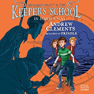 In Harm's Way: Benjamin Pratt and the Keepers of the School, Book 4 | [Andrew Clements]