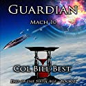 Guardian: Mach 10: End of the Sixth Age, Book 2 Audiobook by Bill Best Narrated by Bill Best