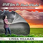 Will You Be Made Whole: Restoration Is a Process | Linda Hillman