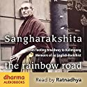 The Rainbow Road: From Tooting Broadway to Kalimpong - Memoirs of an English Buddhist Audiobook by Urgyen Sangharakshita Narrated by  Ratnadhya