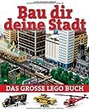 Bau dir deine Stadt: Das große Lego-Buch