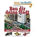 Bau dir deine Stadt: Das gro�e Lego-Buch