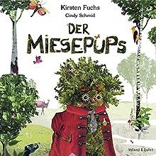 Der Miesepups Hörbuch von Kirsten Fuchs, Cindy Schmid Gesprochen von: Kirsten Fuchs