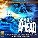 Dead Ahead Radio/TV Program by Jack J. Ward, Mel Smith, Clark Castillo Narrated by  The Colonial Radio Players, Joseph Zamparelli, Shana Dirik, Allan Mayo