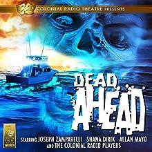 Dead Ahead  by Jack J. Ward, Mel Smith, Clark Castillo Narrated by The Colonial Radio Players, Joseph Zamparelli, Shana Dirik, Allan Mayo