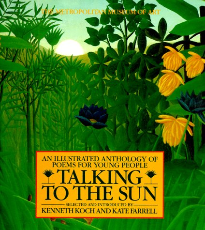 Talking to the Sun: An Illustrated Anthology of Poems for Young People, Kenneth Koch, Kate Farrell