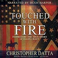 Touched with Fire: Based on the True Story of Ellen Craft Audiobook by Christopher Datta Narrated by Hugh Harper