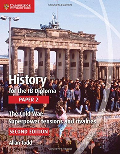 History for the IB Diploma Paper 2: The Cold War: Superpower Tensions and Rivalries, by Allan Todd