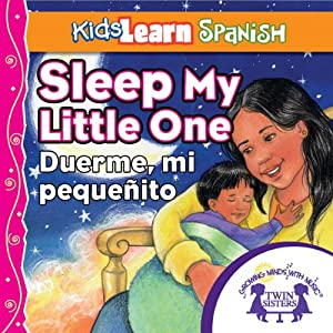 Kids Learn Spanish: Sleep, My Little One (Bedtime Story): Duerme, Mi Pequenito | [Kim Mitzo Thompson]