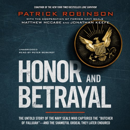 "Honor and Betrayal: The Untold Story of the Navy Seals Who Captured the ""Butcher of Fallujah"" - and the Shameful Ordeal They Later Endured"