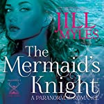 The Mermaid's Knight: Once Upon a Time-Travel, Book 1 | Jill Myles