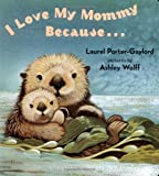I Love My Mommy Because... (0525472479) by Laurel Porter Gaylord