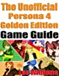 The Unofficial Persona 4 Golden Edition Game Guide (English Edition)